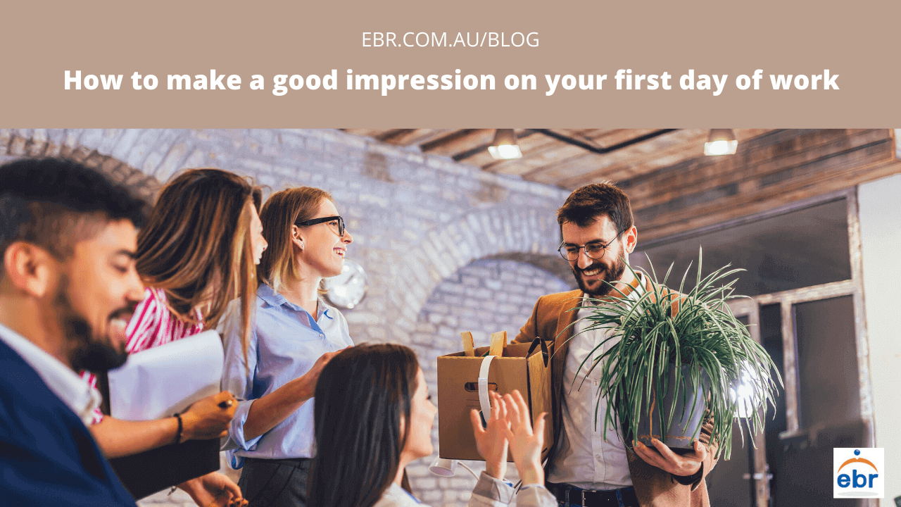 How to make a good impression on your first day of work