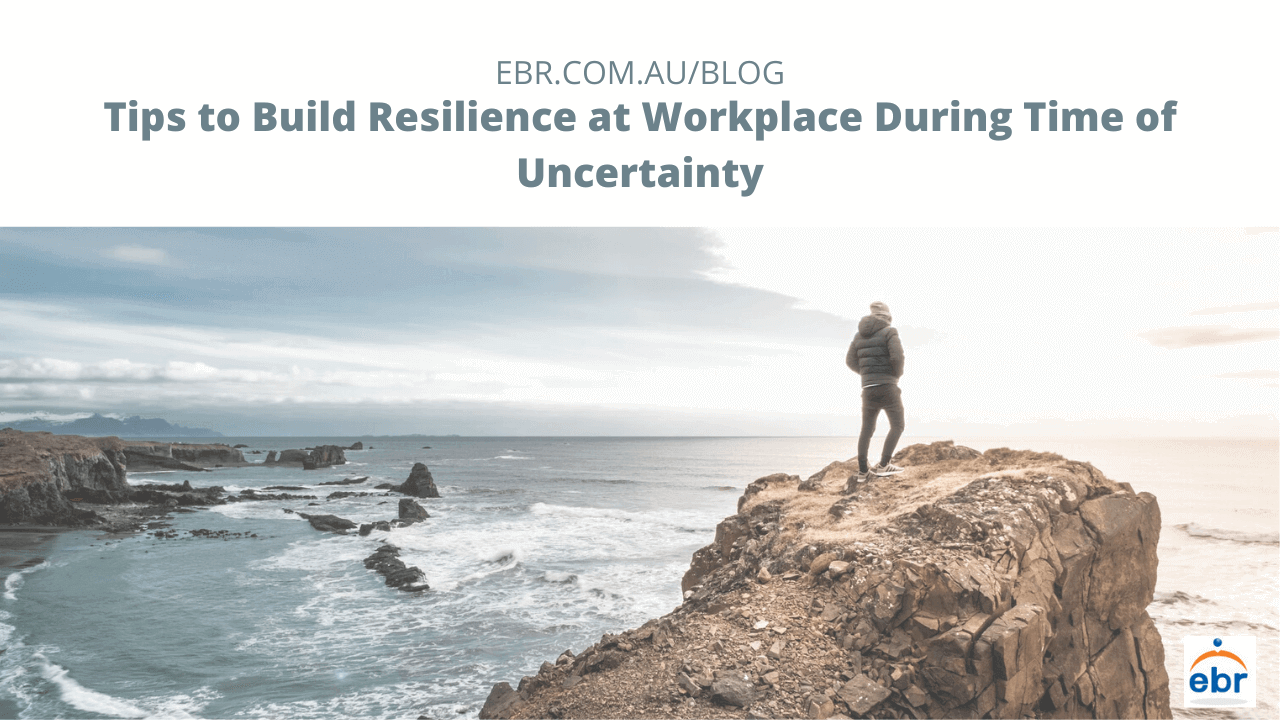 Tips to Build Resilience at Workplace During Time of Uncertainty